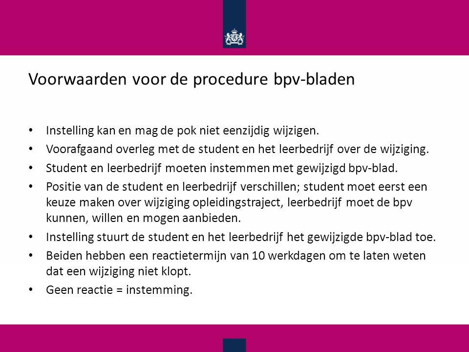 Voorwaarden voor de procedure bpv-bladen Instelling kan en mag de pok niet eenzijdig wijzigen. Voorafgaand overleg met de student en het leerbedrijf o