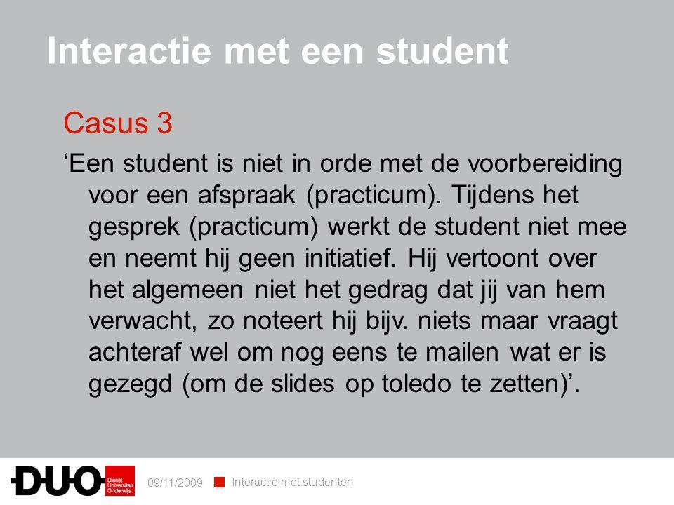 09/11/2009 Interactie met studenten Casus 3 'Een student is niet in orde met de voorbereiding voor een afspraak (practicum).