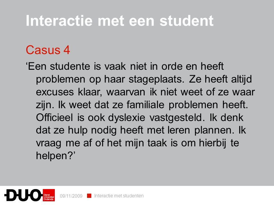 09/11/2009 Interactie met studenten Interactie met een student Casus 4 'Een studente is vaak niet in orde en heeft problemen op haar stageplaats.