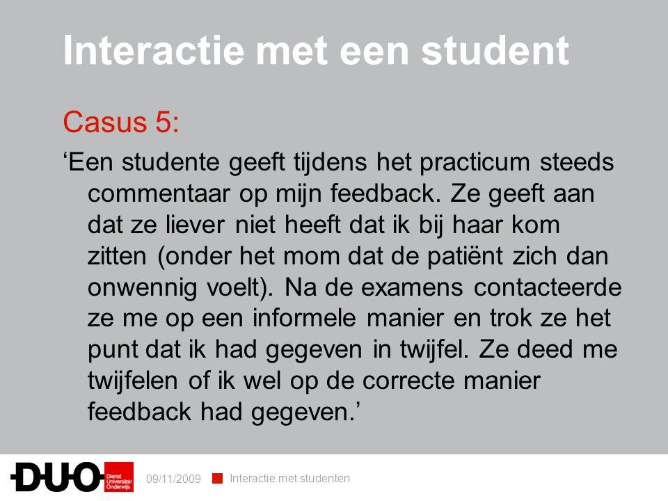 09/11/2009 Interactie met studenten Casus 5: 'Een studente geeft tijdens het practicum steeds commentaar op mijn feedback.