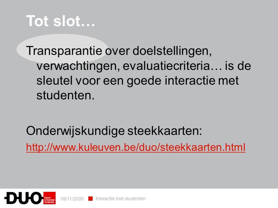 09/11/2009 Interactie met studenten Tot slot… Transparantie over doelstellingen, verwachtingen, evaluatiecriteria… is de sleutel voor een goede interactie met studenten.