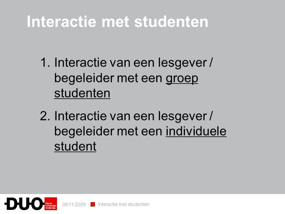 09/11/2009 Interactie met studenten 1.Interactie van een lesgever / begeleider met een groep studenten 2.Interactie van een lesgever / begeleider met een individuele student