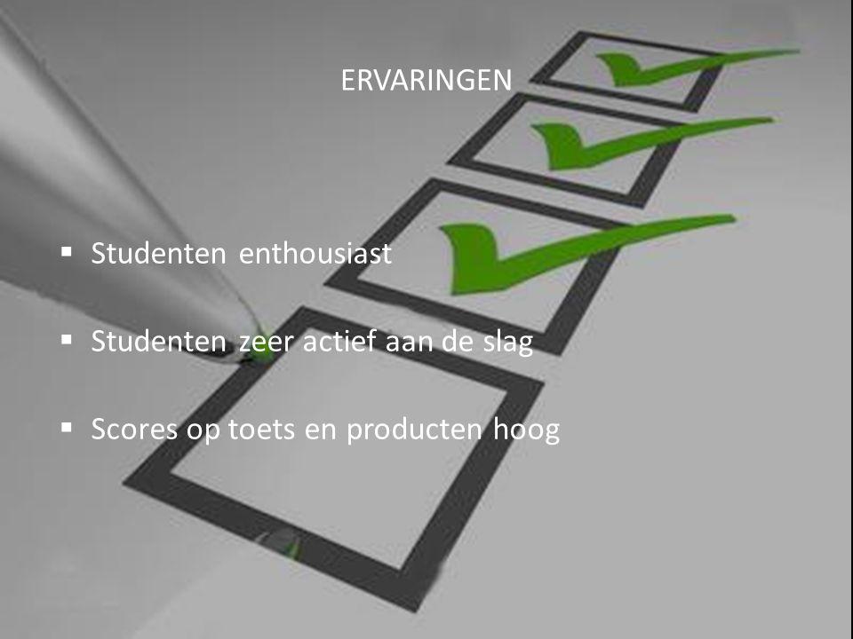 ERVARINGEN  Studenten enthousiast  Studenten zeer actief aan de slag  Scores op toets en producten hoog
