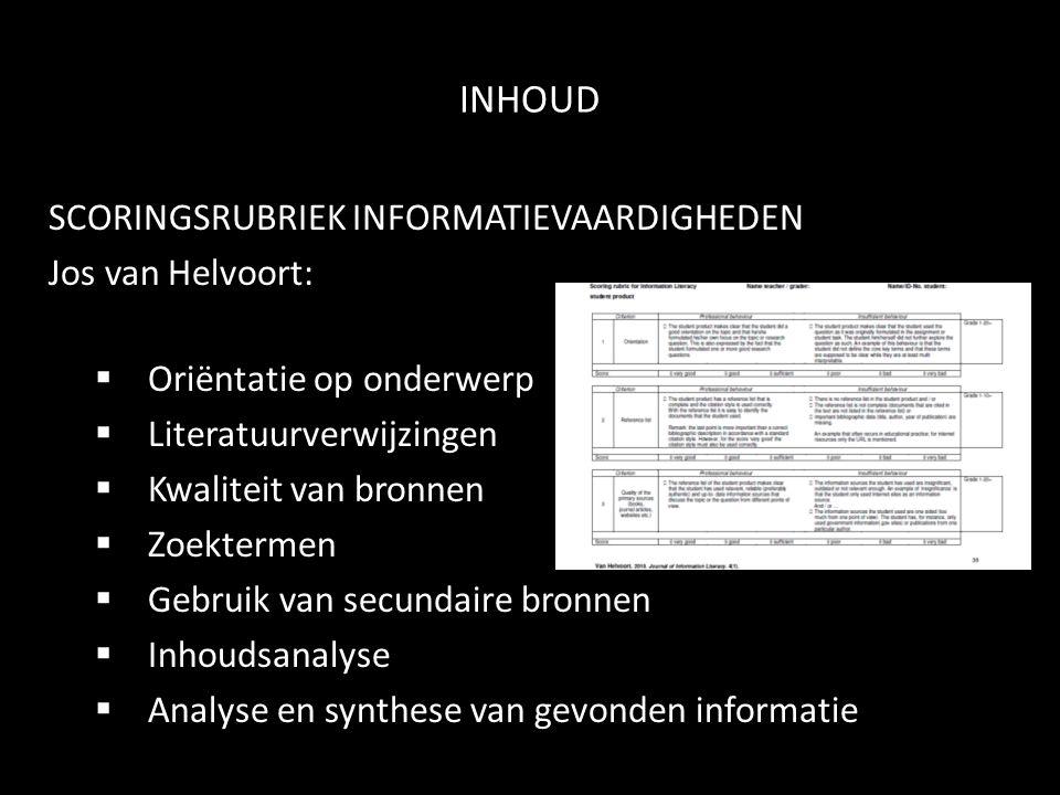 INHOUD SCORINGSRUBRIEK INFORMATIEVAARDIGHEDEN Jos van Helvoort:  Oriëntatie op onderwerp  Literatuurverwijzingen  Kwaliteit van bronnen  Zoekterme