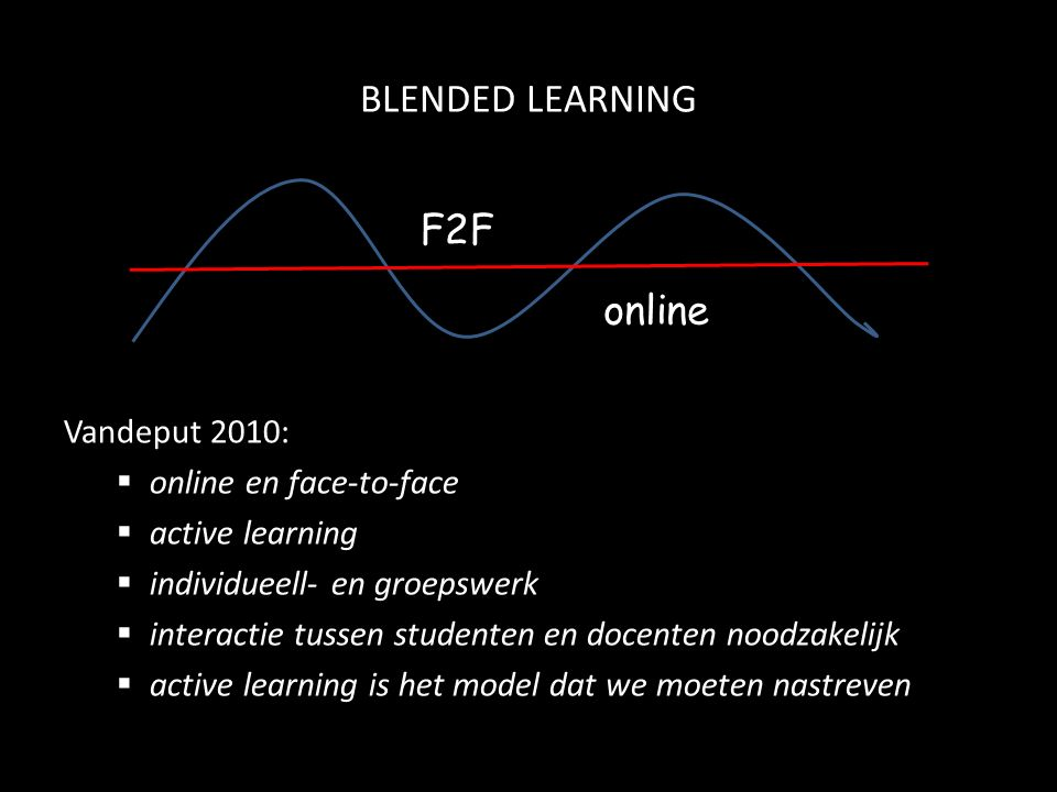 BLENDED LEARNING Vandeput 2010:  online en face-to-face  active learning  individueell- en groepswerk  interactie tussen studenten en docenten noo