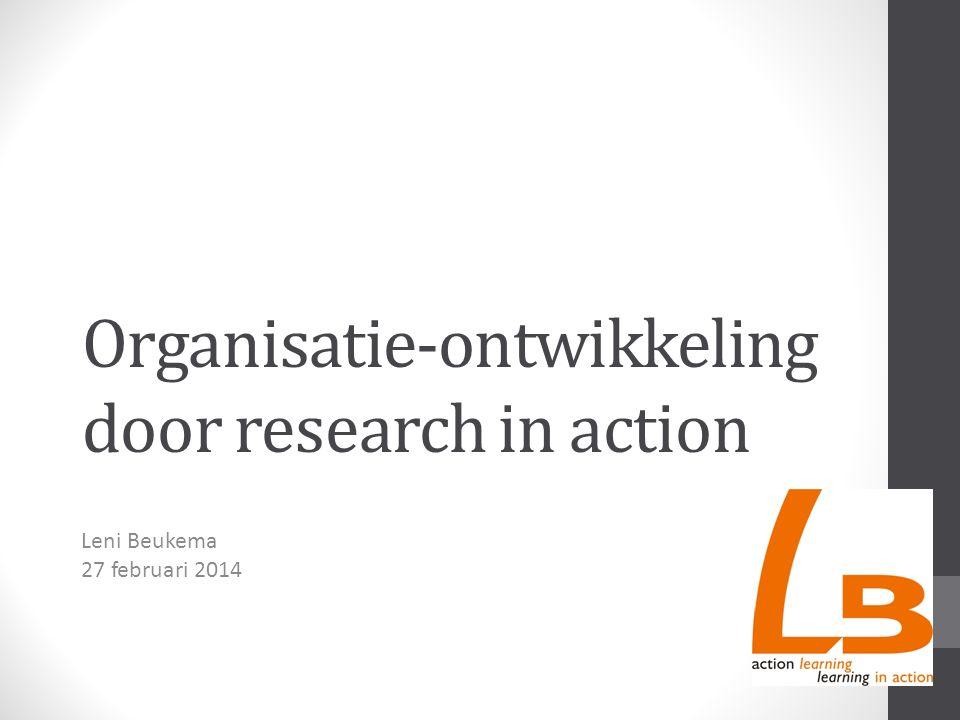 Organisatie-ontwikkeling door research in action Leni Beukema 27 februari 2014