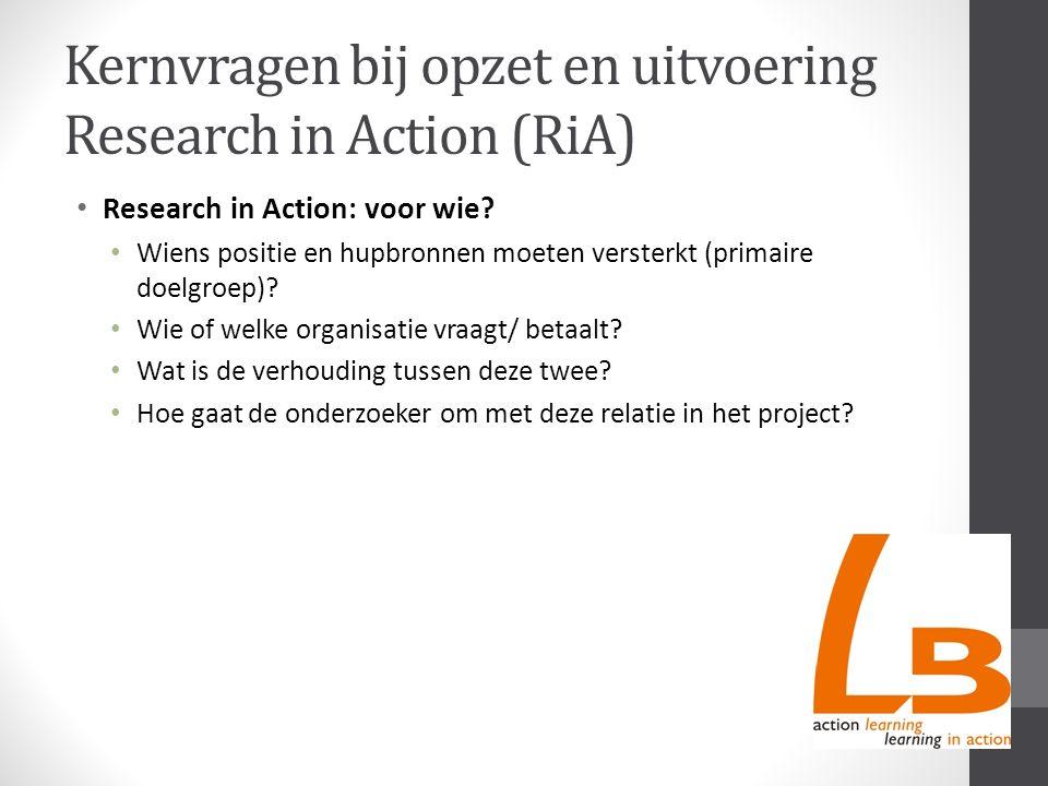 Kernvragen bij opzet en uitvoering Research in Action (RiA) Research in Action: voor wie? Wiens positie en hupbronnen moeten versterkt (primaire doelg
