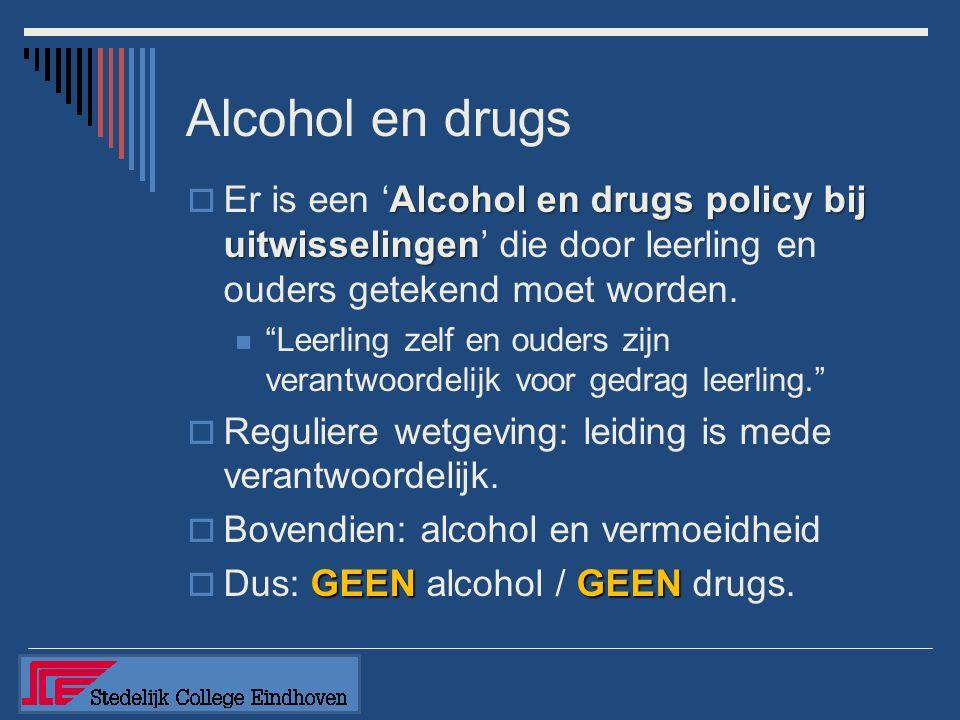 Alcohol en drugs Alcohol en drugs policy bij uitwisselingen  Er is een 'Alcohol en drugs policy bij uitwisselingen' die door leerling en ouders getekend moet worden.