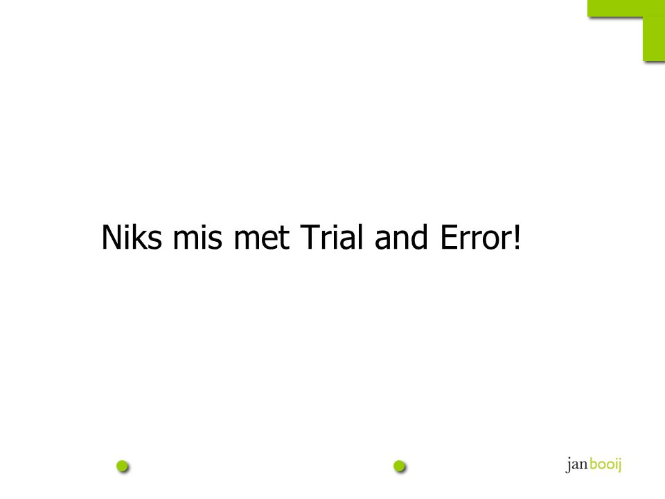 Niks mis met Trial and Error!