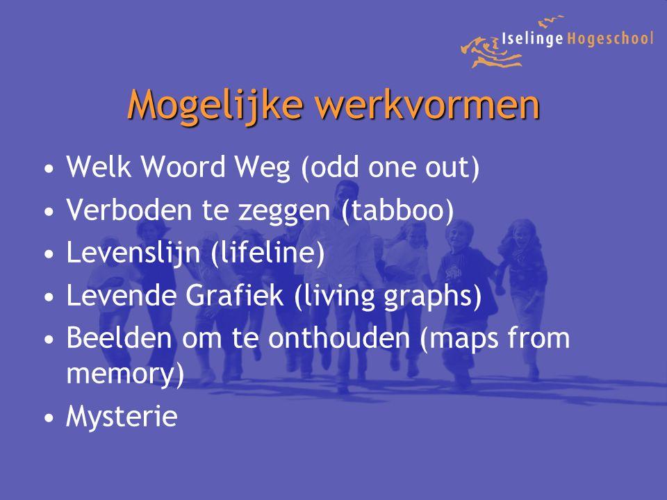 Mogelijke werkvormen Welk Woord Weg (odd one out) Verboden te zeggen (tabboo) Levenslijn (lifeline) Levende Grafiek (living graphs) Beelden om te onthouden (maps from memory) Mysterie