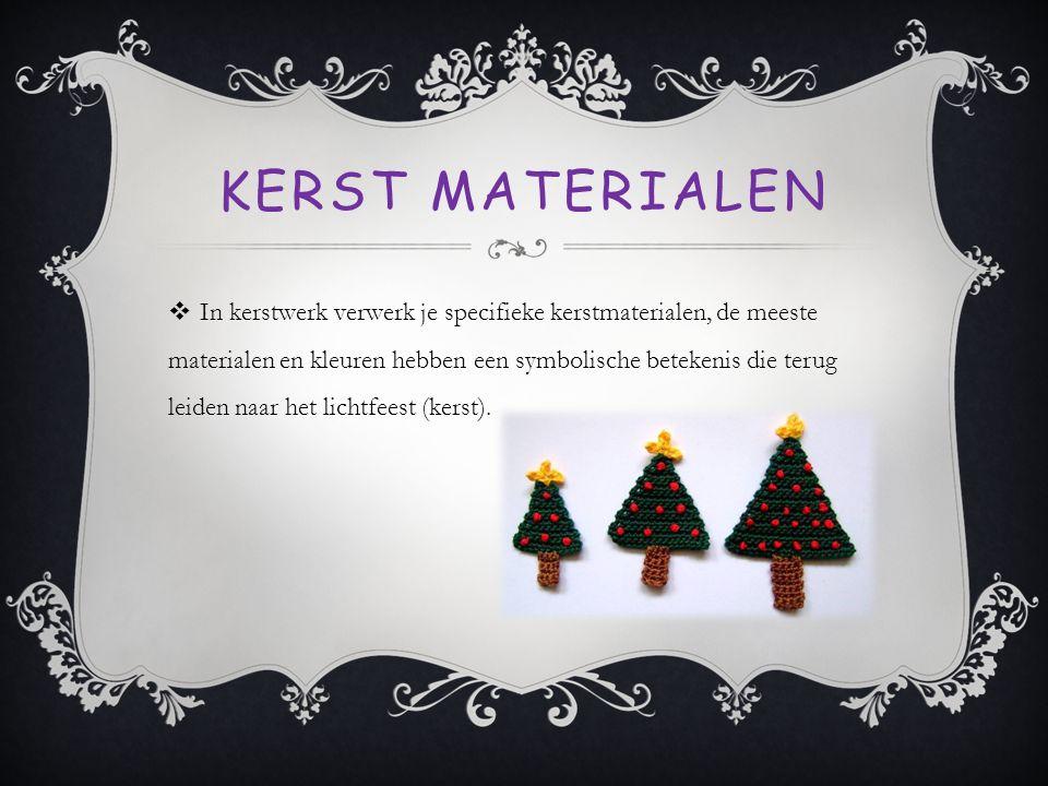 KERST MATERIALEN  In kerstwerk verwerk je specifieke kerstmaterialen, de meeste materialen en kleuren hebben een symbolische betekenis die terug leid