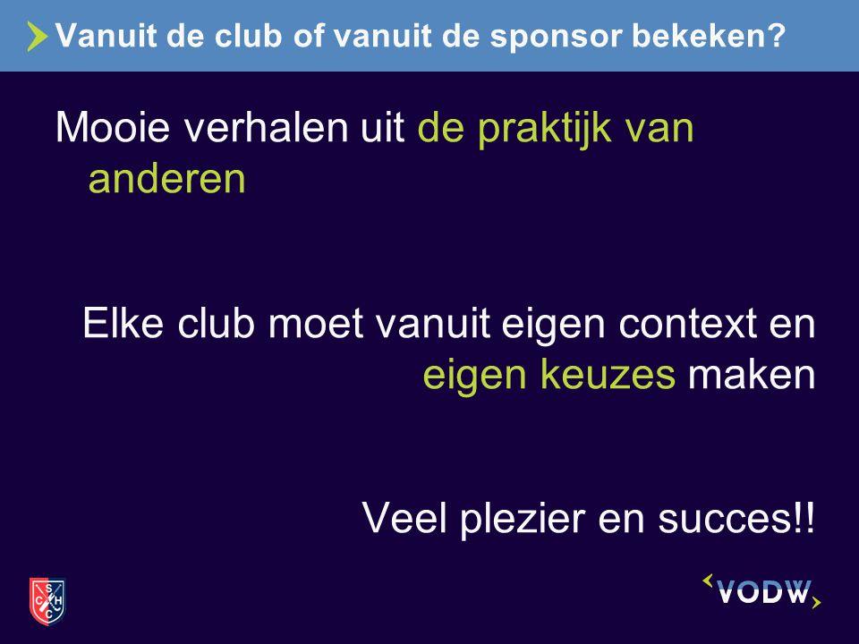 Vanuit de club of vanuit de sponsor bekeken? Mooie verhalen uit de praktijk van anderen Elke club moet vanuit eigen context en eigen keuzes maken Veel