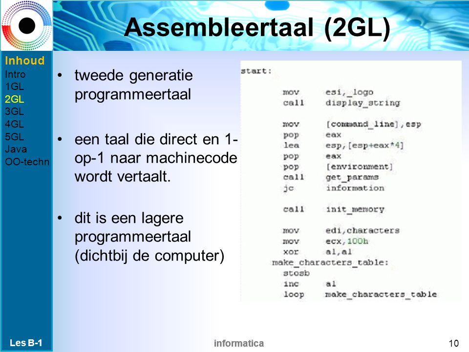 informatica Assembleertaal (2GL) tweede generatie programmeertaal een taal die direct en 1- op-1 naar machinecode wordt vertaalt.