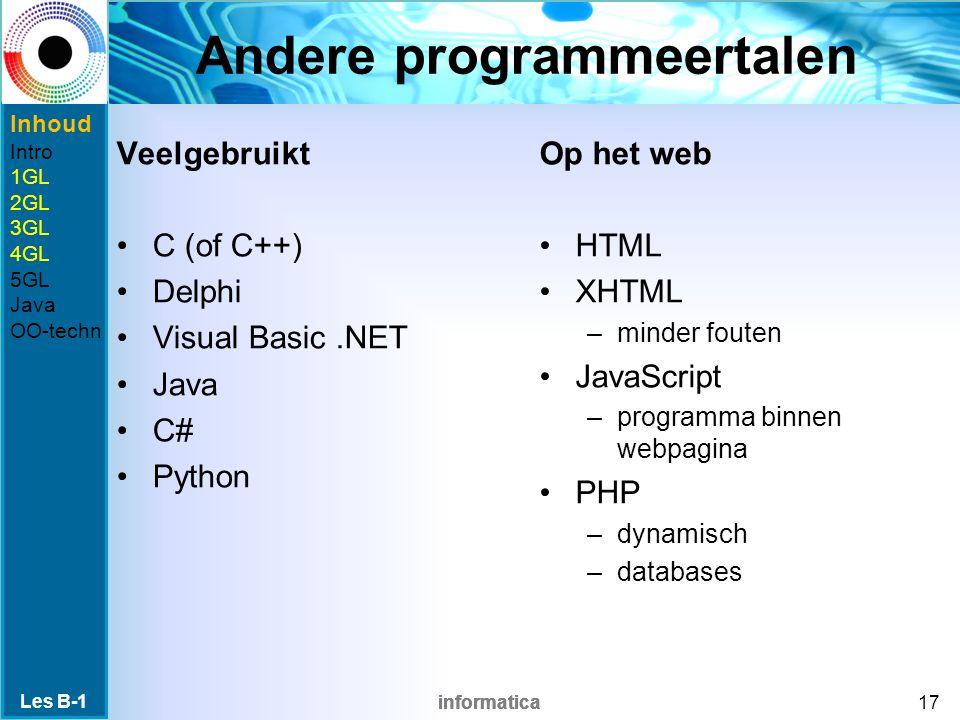 informatica Andere programmeertalen Veelgebruikt C (of C++) Delphi Visual Basic.NET Java C# Python Les B-1 17 Op het web HTML XHTML –minder fouten JavaScript –programma binnen webpagina PHP –dynamisch –databases Inhoud Intro 1GL 2GL 3GL 4GL 5GL Java OO-techn