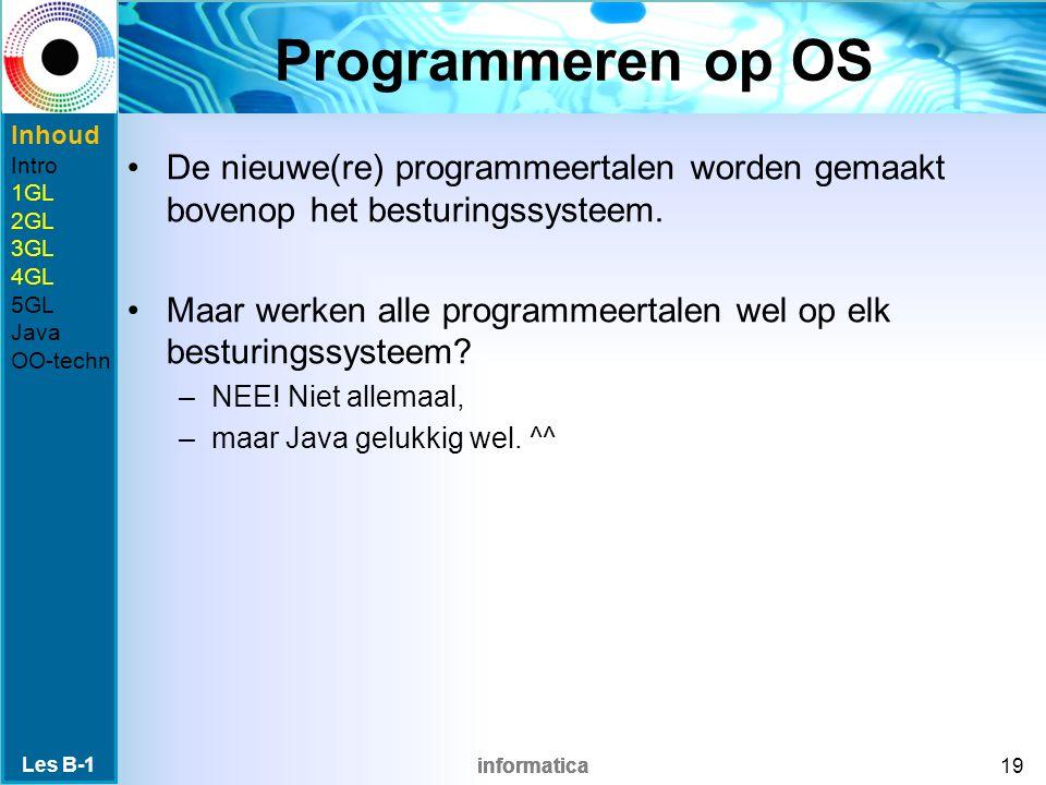 informatica Programmeren op OS De nieuwe(re) programmeertalen worden gemaakt bovenop het besturingssysteem.