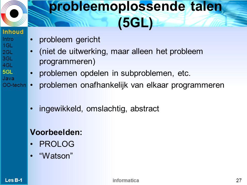 informatica probleemoplossende talen (5GL) probleem gericht (niet de uitwerking, maar alleen het probleem programmeren) problemen opdelen in subproblemen, etc.