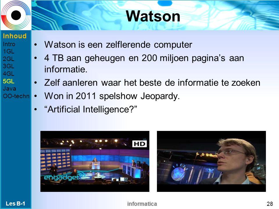 informatica Watson Watson is een zelflerende computer 4 TB aan geheugen en 200 miljoen pagina's aan informatie.