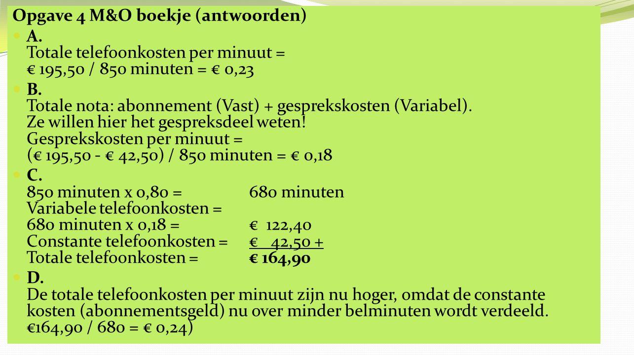 Opgave 5 M&O boekje (antwoorden) A.Totale variabele kosten = tot.