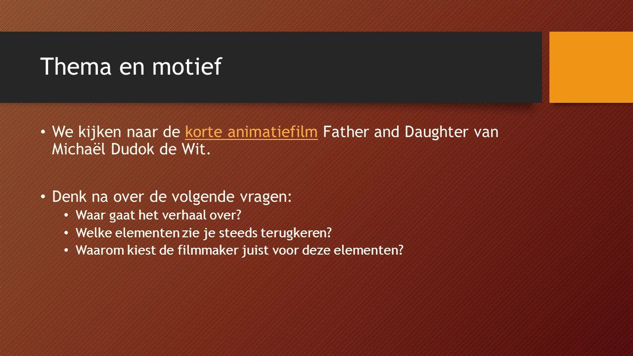 Thema en motief We kijken naar de korte animatiefilm Father and Daughter van Michaël Dudok de Wit.korte animatiefilm Denk na over de volgende vragen: