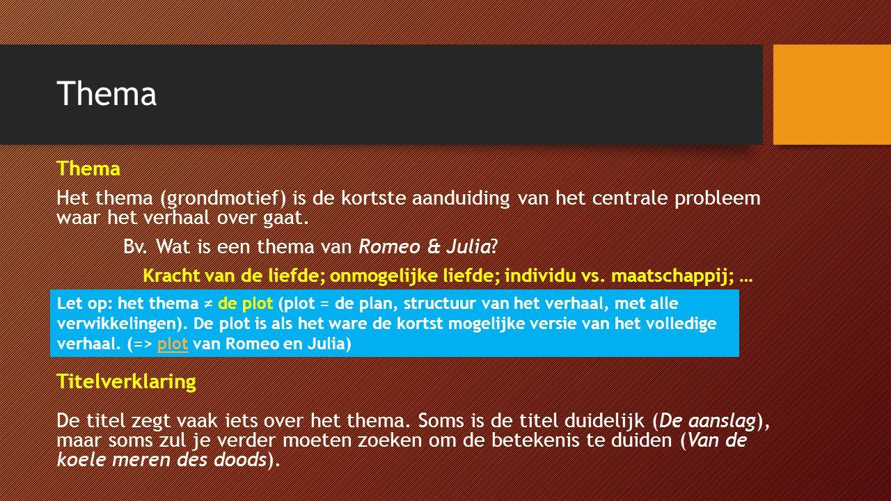 Thema Het thema (grondmotief) is de kortste aanduiding van het centrale probleem waar het verhaal over gaat. Bv. Wat is een thema van Romeo & Julia? T