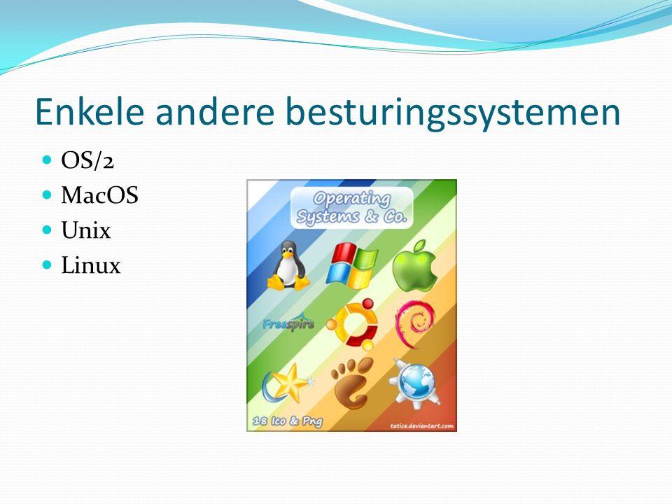 Enkele andere besturingssystemen OS/2 MacOS Unix Linux
