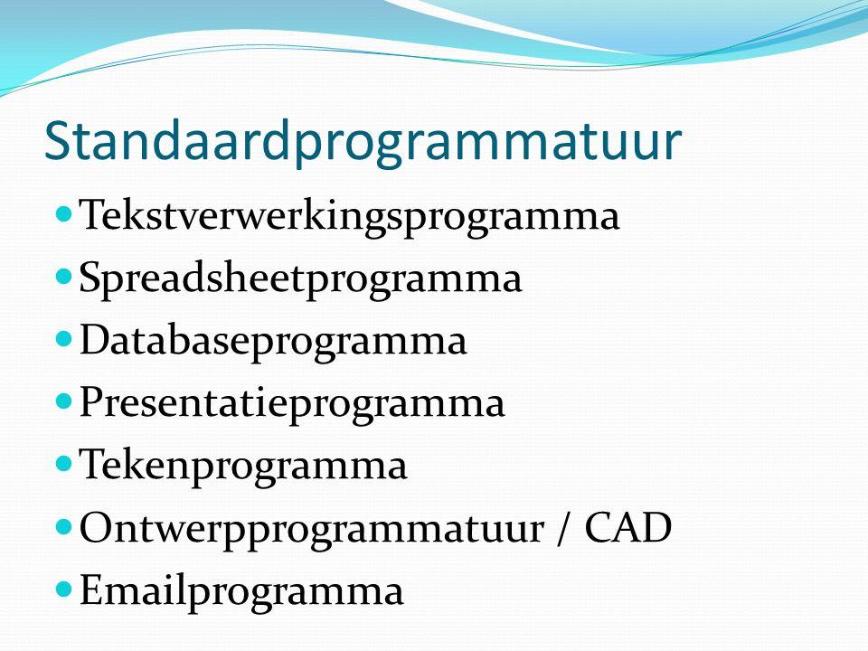 Standaardprogrammatuur Tekstverwerkingsprogramma Spreadsheetprogramma Databaseprogramma Presentatieprogramma Tekenprogramma Ontwerpprogrammatuur / CAD Emailprogramma