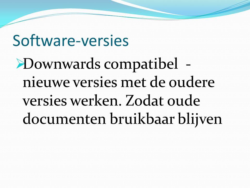Software-versies  Downwards compatibel - nieuwe versies met de oudere versies werken.