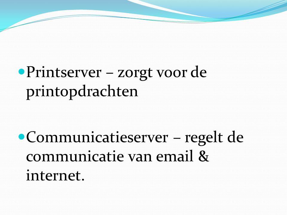Printserver – zorgt voor de printopdrachten Communicatieserver – regelt de communicatie van email & internet.