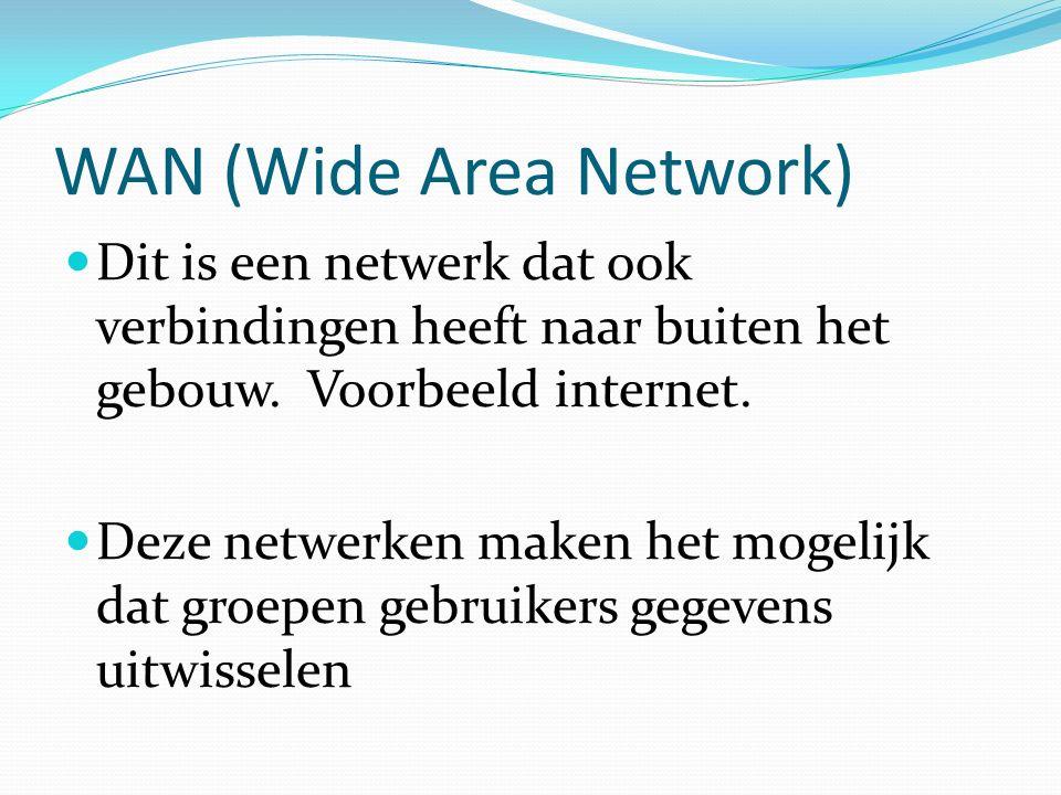 WAN (Wide Area Network) Dit is een netwerk dat ook verbindingen heeft naar buiten het gebouw.