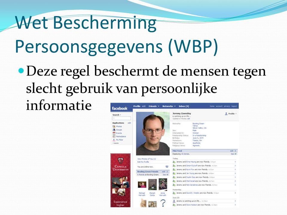 Wet Bescherming Persoonsgegevens (WBP) Deze regel beschermt de mensen tegen slecht gebruik van persoonlijke informatie