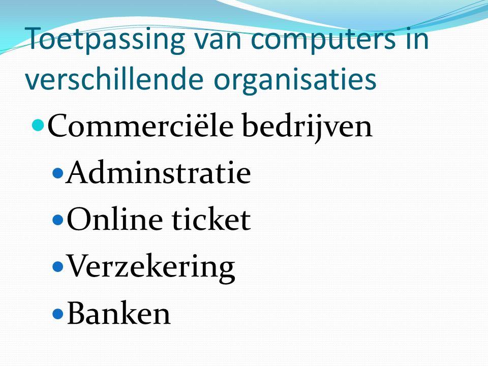 Toetpassing van computers in verschillende organisaties Commerciële bedrijven Adminstratie Online ticket Verzekering Banken