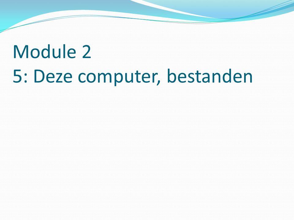 Module 2 5: Deze computer, bestanden