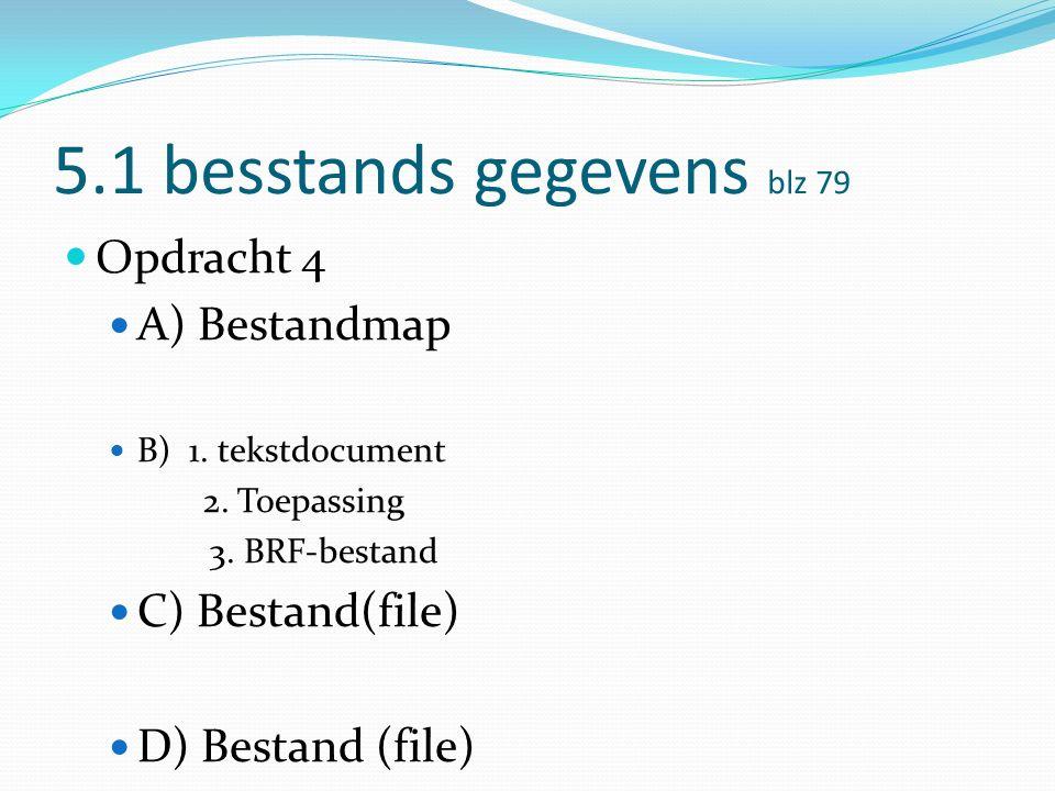 5.1 besstands gegevens blz 79 Opdracht 4 A) Bestandmap B) 1.