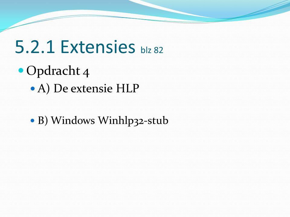 5.2.1 Extensies blz 82 Opdracht 4 A) De extensie HLP B) Windows Winhlp32-stub
