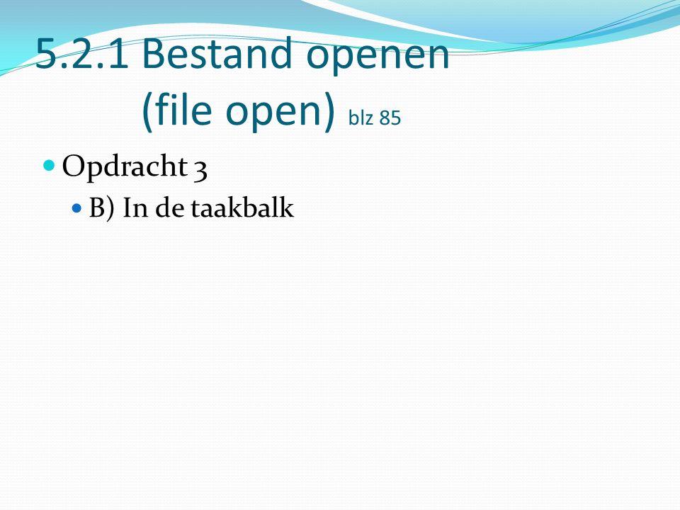 5.2.1 Bestand openen (file open) blz 85 Opdracht 3 B) In de taakbalk
