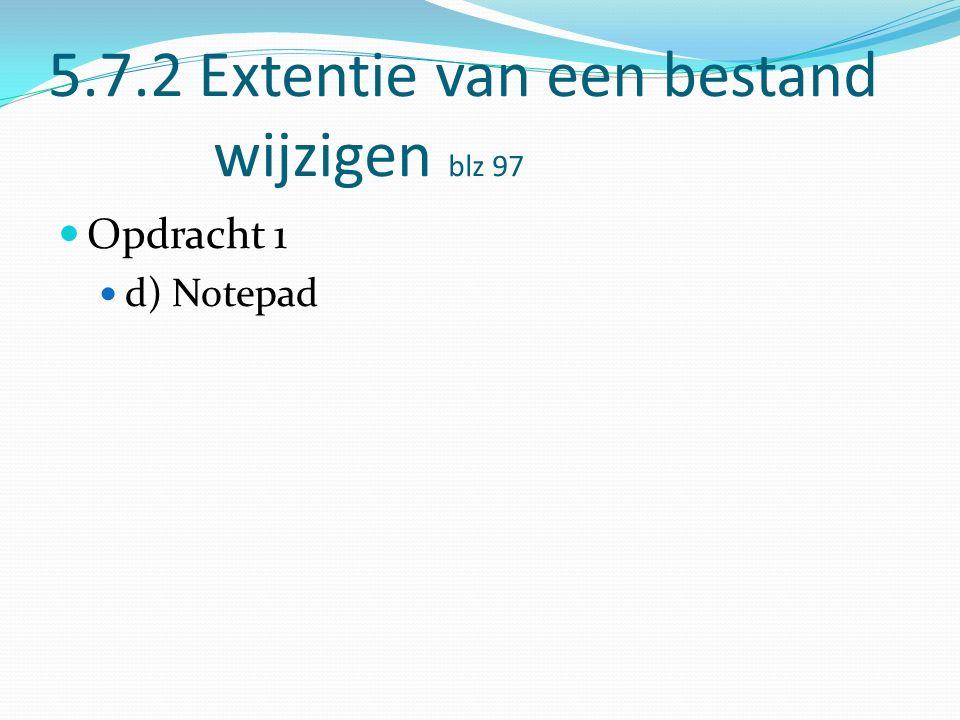 5.7.2 Extentie van een bestand wijzigen blz 97 Opdracht 1 d) Notepad