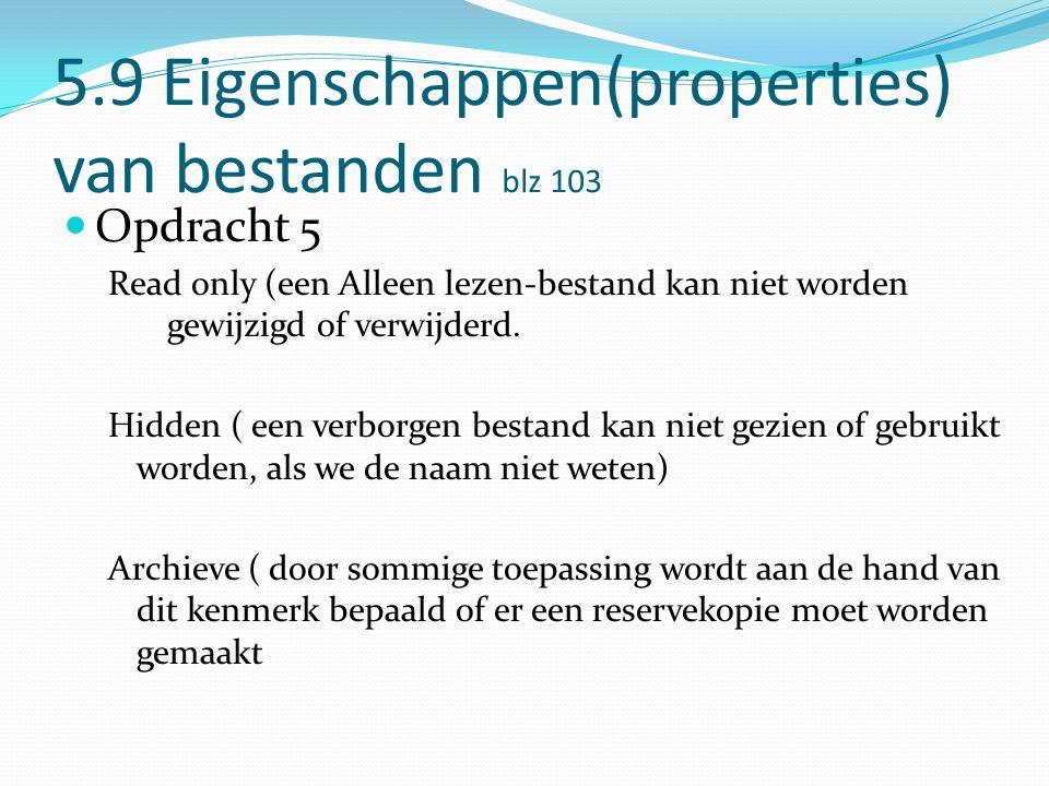 5.9 Eigenschappen(properties) van bestanden blz 103 Opdracht 5 Read only (een Alleen lezen-bestand kan niet worden gewijzigd of verwijderd.