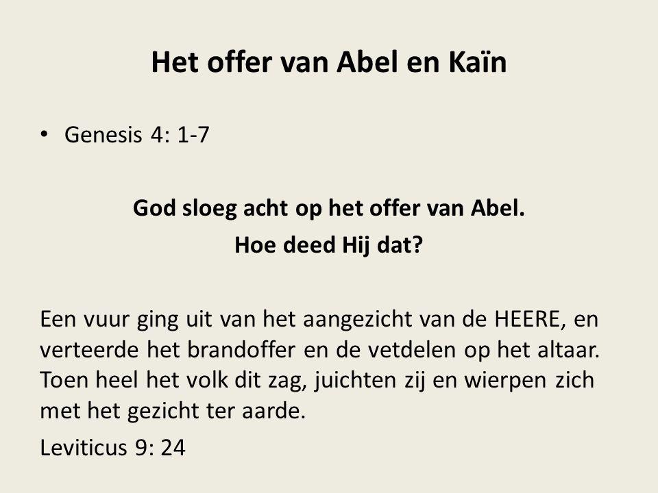 Het offer van Abel en Kaïn Genesis 4: 1-7 God sloeg acht op het offer van Abel.