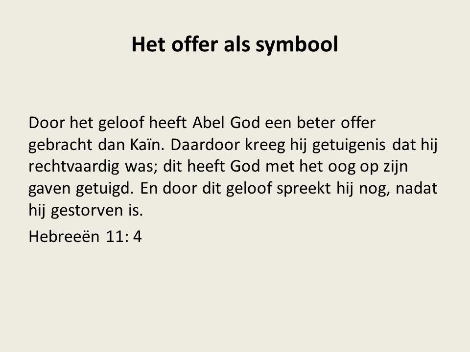 Het offer als symbool Door het geloof heeft Abel God een beter offer gebracht dan Kaïn.