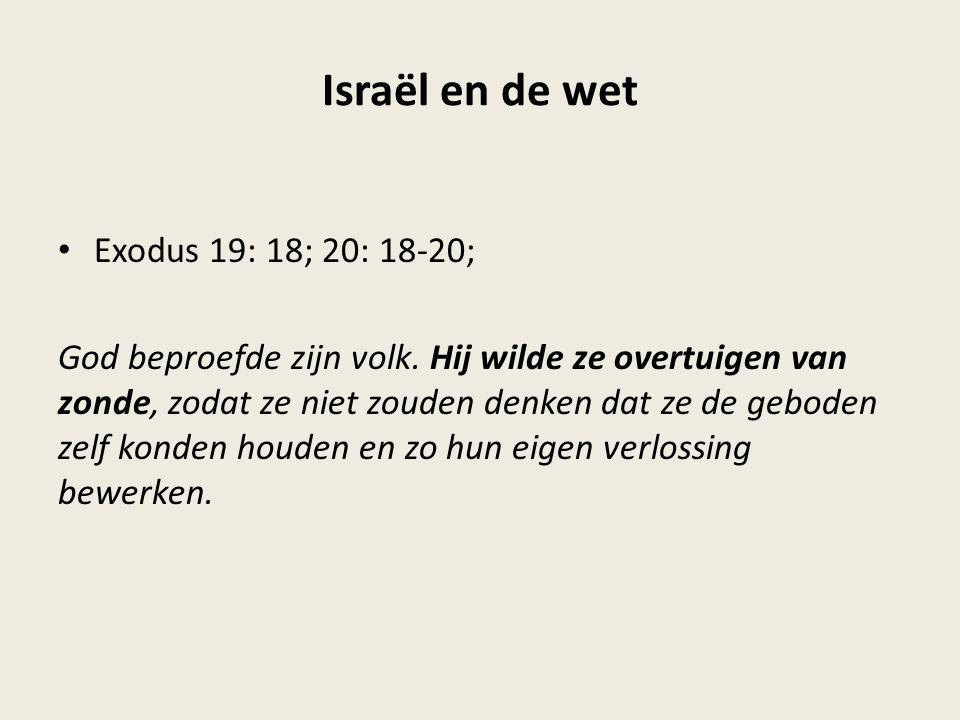 Israël en de wet Exodus 19: 18; 20: 18-20; God beproefde zijn volk.