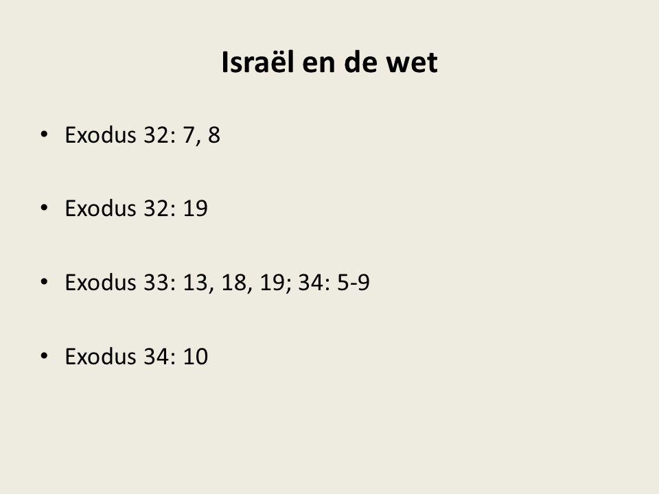 Israël en de wet Exodus 32: 7, 8 Exodus 32: 19 Exodus 33: 13, 18, 19; 34: 5-9 Exodus 34: 10