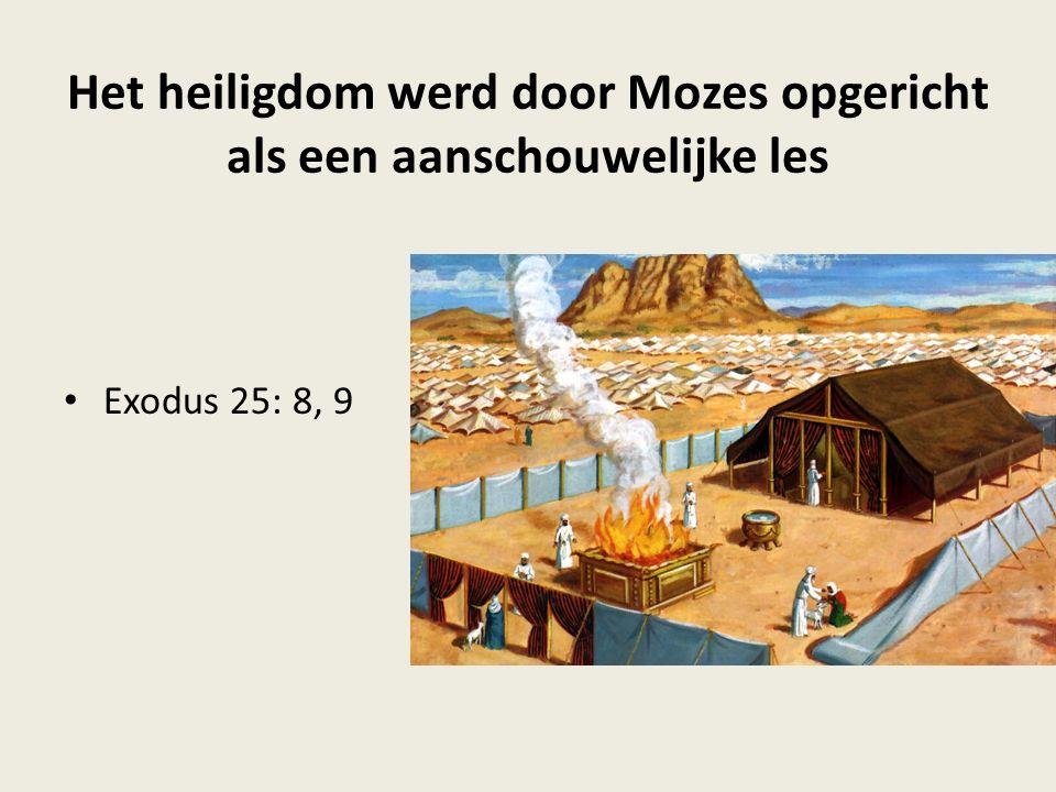 Het heiligdom werd door Mozes opgericht als een aanschouwelijke les Exodus 25: 8, 9