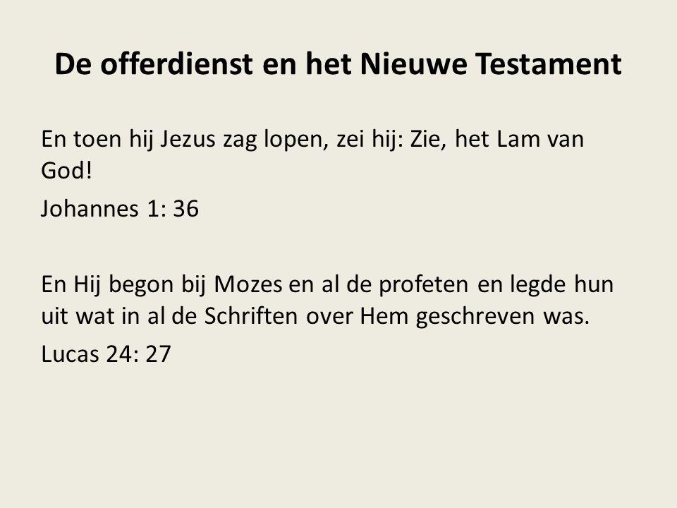 De offerdienst en het Nieuwe Testament En toen hij Jezus zag lopen, zei hij: Zie, het Lam van God.