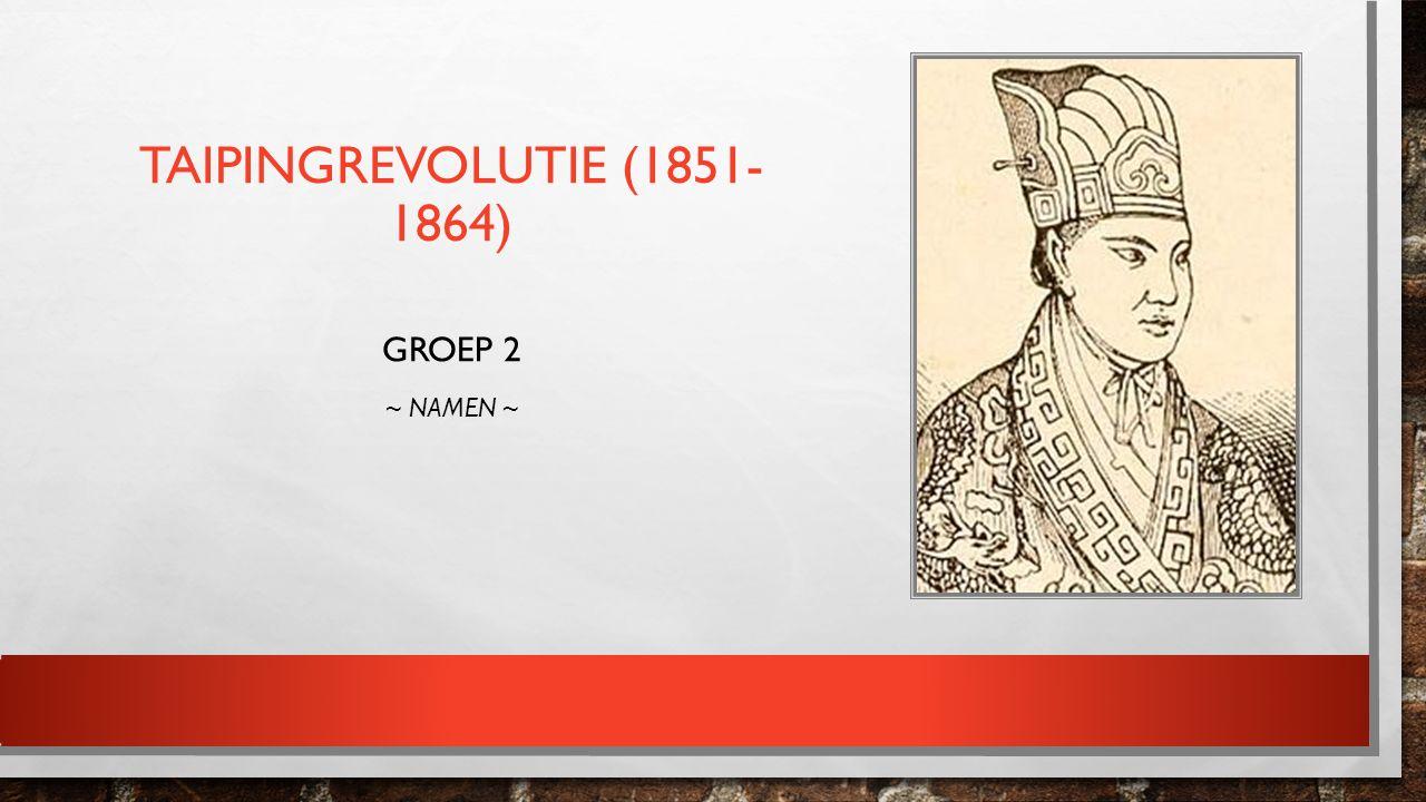 TAIPINGREVOLUTIE (1851- 1864) GROEP 2 ~ NAMEN ~