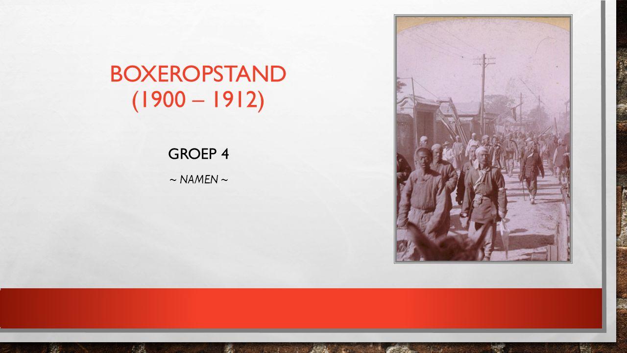 BOXEROPSTAND (1900 – 1912) GROEP 4 ~ NAMEN ~