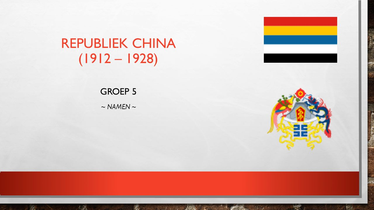 REPUBLIEK CHINA (1912 – 1928) GROEP 5 ~ NAMEN ~