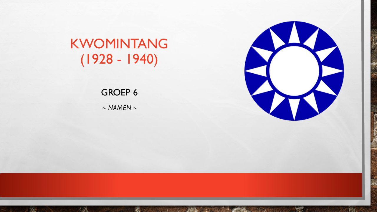 KWOMINTANG (1928 - 1940) GROEP 6 ~ NAMEN ~