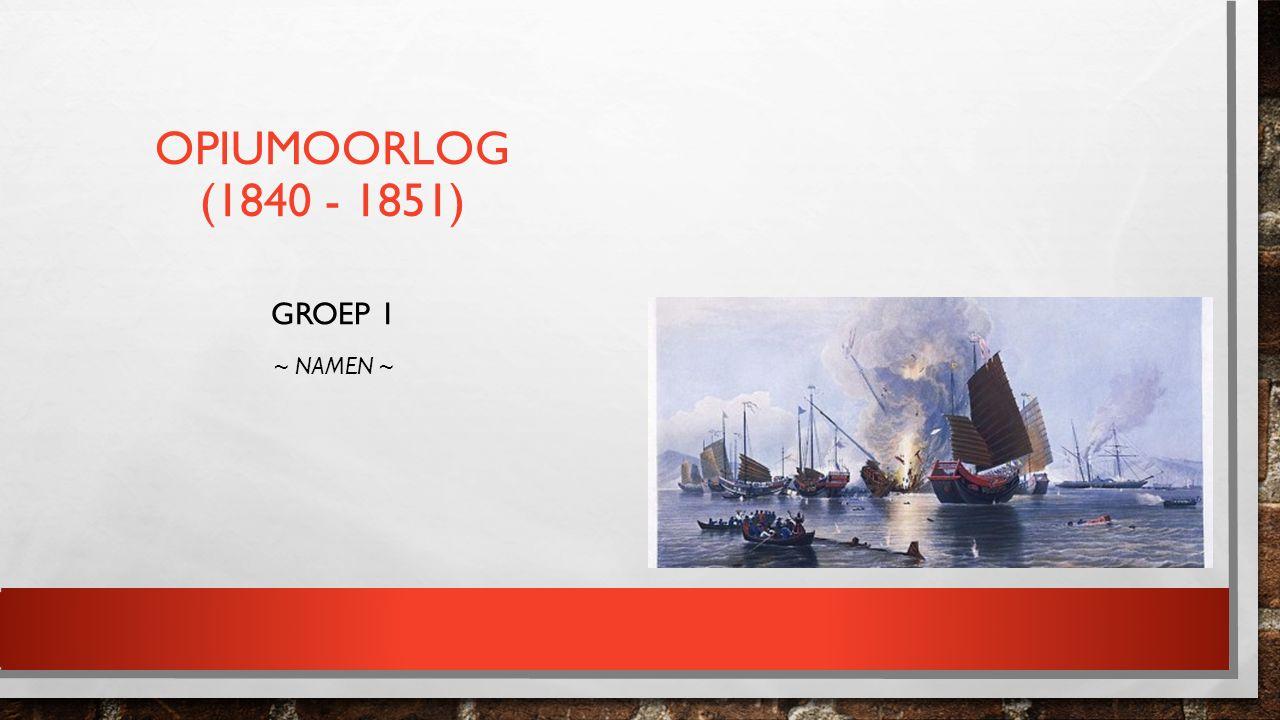 OPIUMOORLOG (1840 - 1851) GROEP 1 ~ NAMEN ~