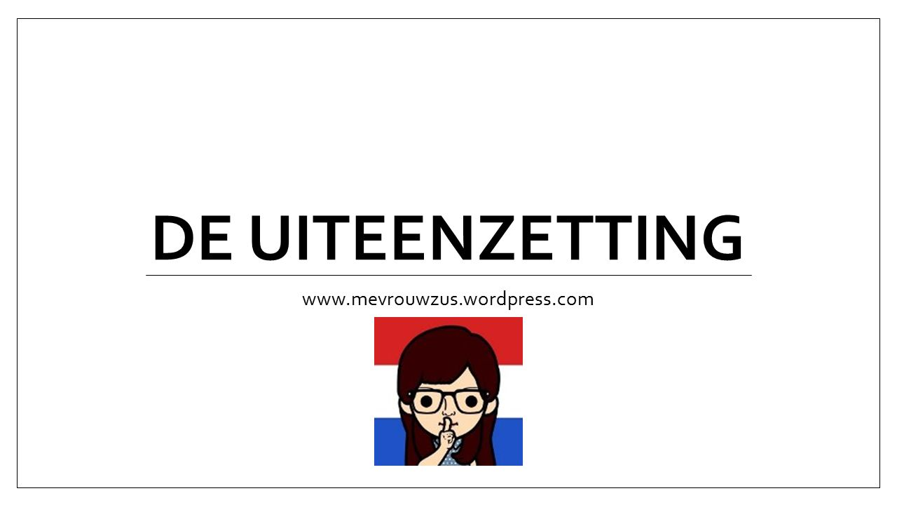 DE UITEENZETTING www.mevrouwzus.wordpress.com
