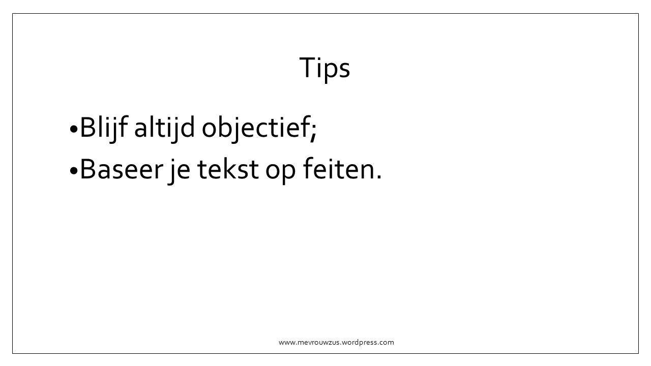 Tips Blijf altijd objectief; Baseer je tekst op feiten. www.mevrouwzus.wordpress.com